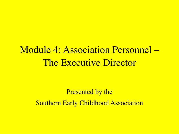 module 4 association personnel the executive director n.