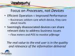 focus on processes not devices