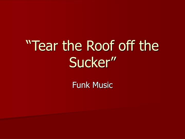 tear the roof off the sucker n.