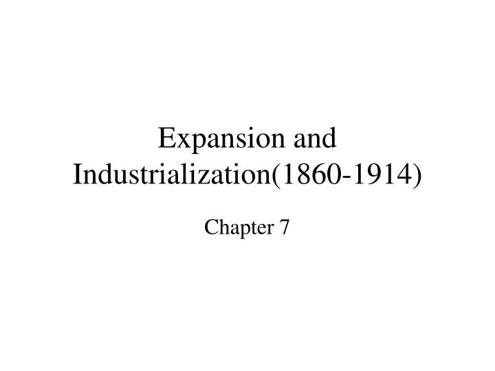 expansion and industrialization 1860 1914 n.