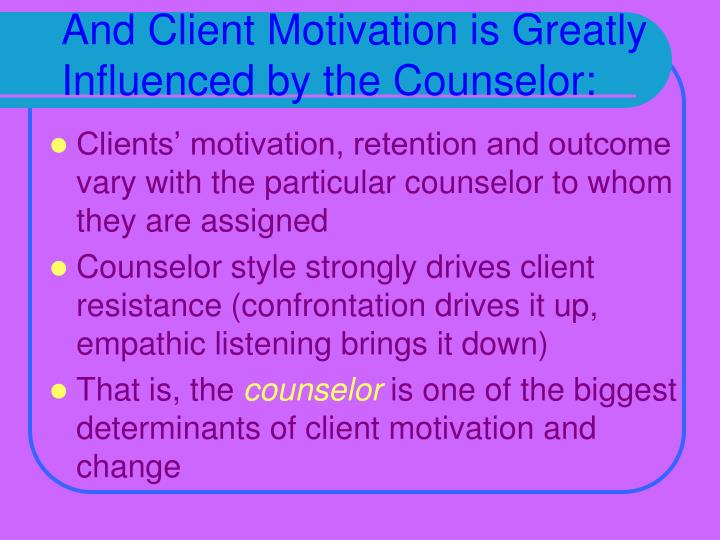 And Client Motivation is Greatly Influenced by the Counselor: