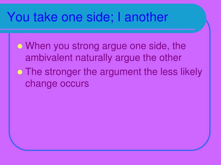 You take one side; I another