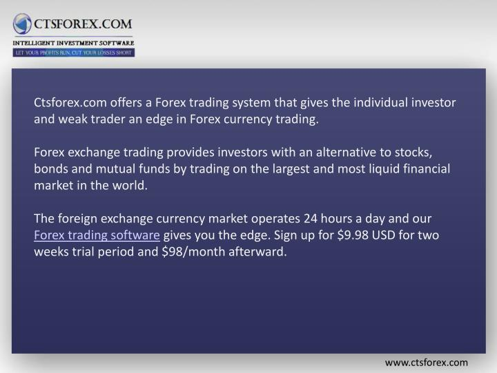 Ctsforex.com offers a Forex trading system that gives the individual investor and weak trader an edg...