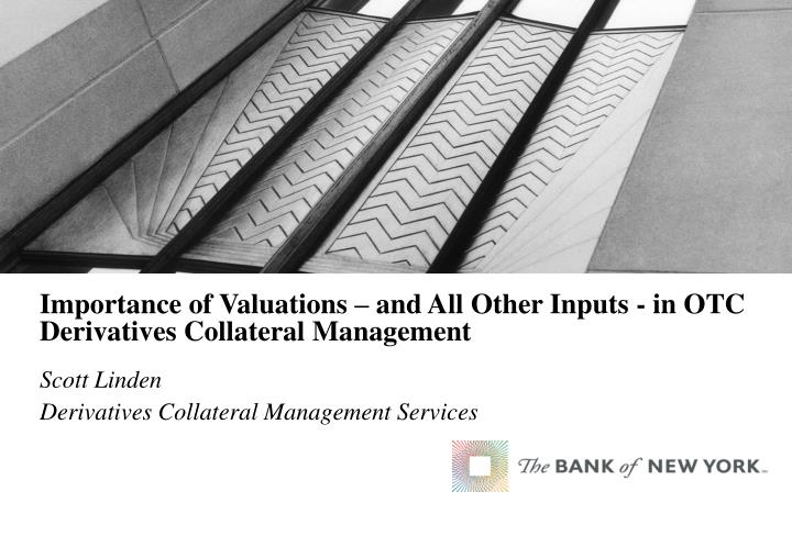importance of valuations and all other inputs in otc derivatives collateral management n.