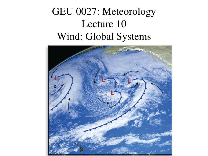 geu 0027 meteorology lecture 10 wind global systems n.