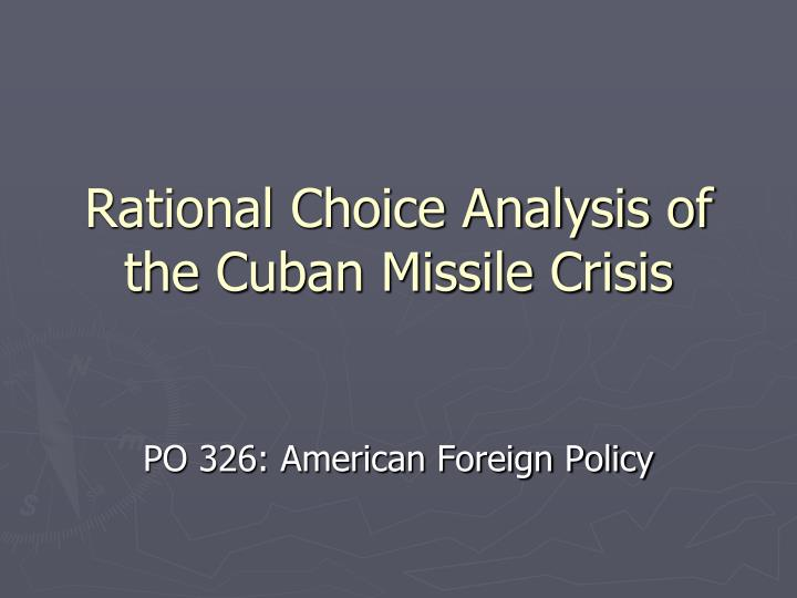 rational choice analysis of the cuban missile crisis n.