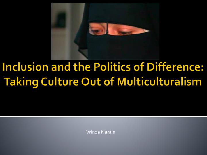 inclusion and the politics of difference taking culture out of multiculturalism n.