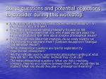 some questions and potential objections to consider during this workshop