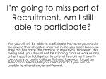 i m going to miss part of recruitment am i still able to participate