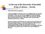 at the top of the hierarchy of harmful drugs of misuse heroin1