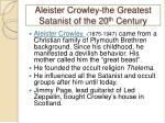 aleister crowley the greatest satanist of the 20 th century