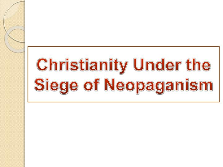 christianity under the siege of neopaganism n.