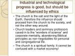 industrial and technological progress is good but should be influenced by ethics