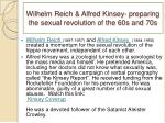 wilhelm reich alfred kinsey preparing the sexual revolution of the 60s and 70s