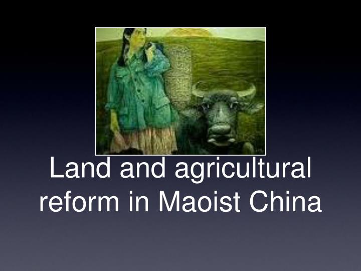 land and agricultural reform in maoist china n.