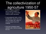 the collectivization of agriculture 1950 57