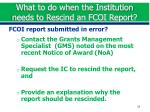 what to do when the institution needs to rescind an fcoi report