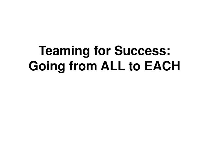 teaming for success going from all to each n.