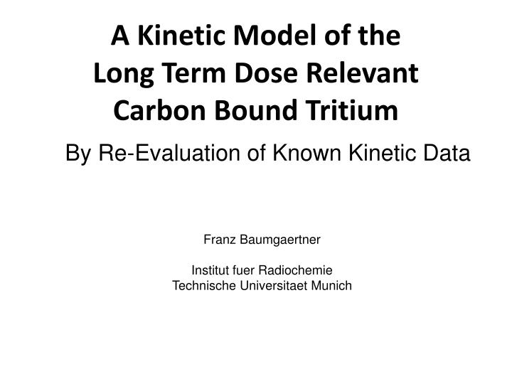a kinetic model of the long term dose relevant carbon bound tritium n.