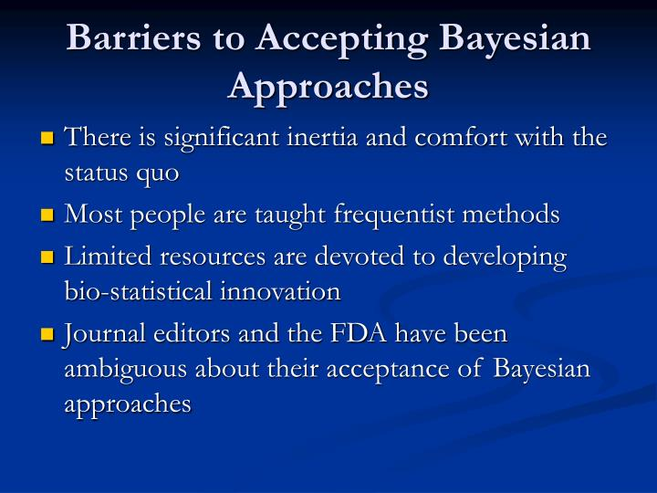 Barriers to Accepting Bayesian Approaches