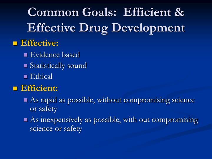 Common goals efficient effective drug development