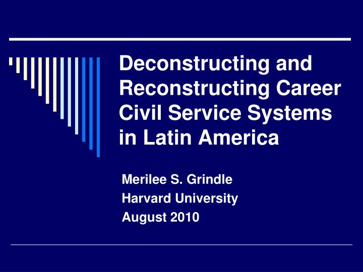 deconstructing and reconstructing career civil service systems in latin america n.