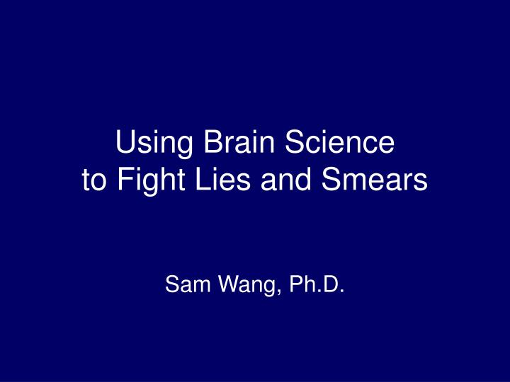 using brain science to fight lies and smears n.