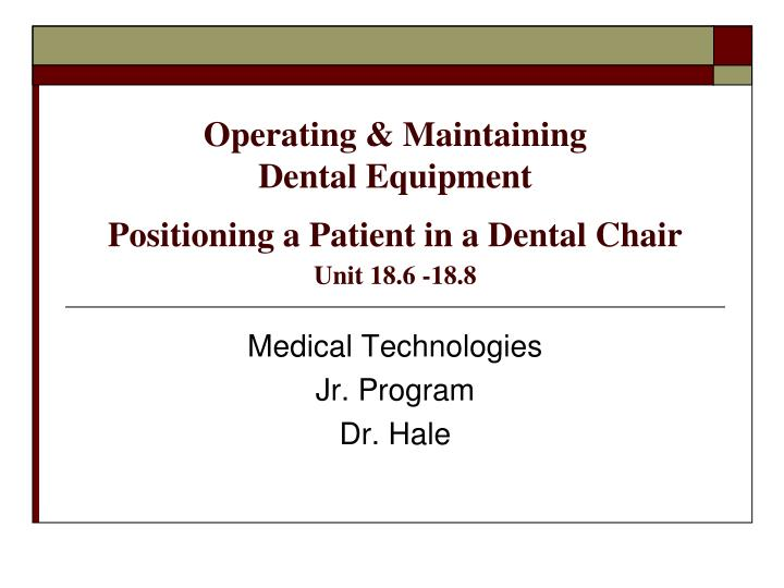 operating maintaining dental equipment positioning a patient in a dental chair unit 18 6 18 8 n.
