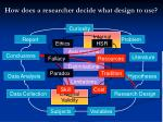 how does a researcher decide what design to use
