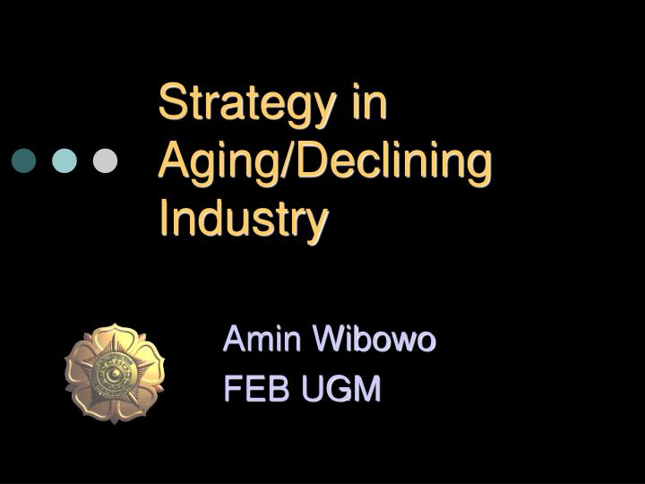strategy in aging declining industry n.