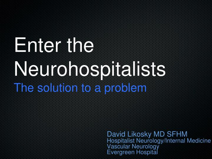 enter the neurohospitalists the solution to a problem n.