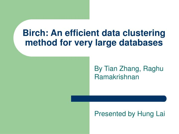 birch an efficient data clustering method for very large databases n.