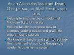 as an associate assistant dean chairperson or staff person you are