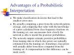 advantages of a probabilistic interpretation