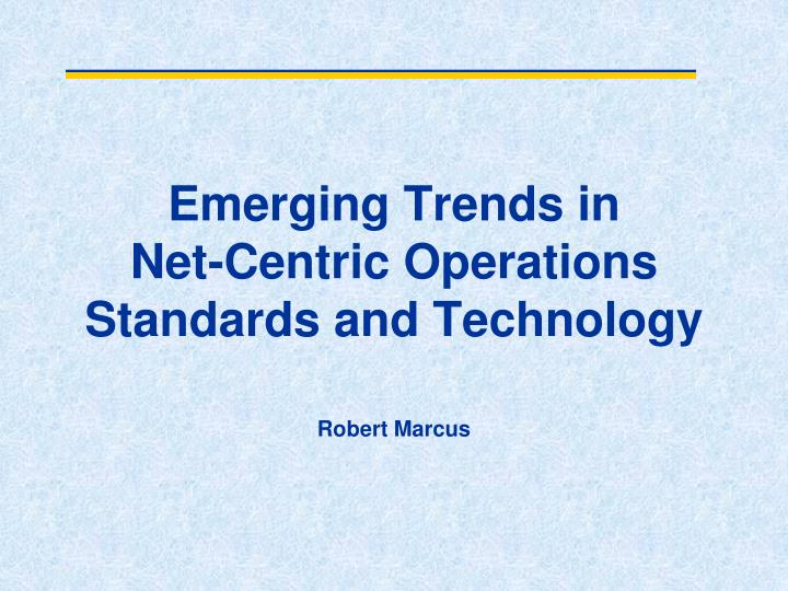 emerging trends in net centric operations standards and technology n.