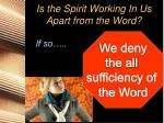 is the spirit working in us apart from the word2