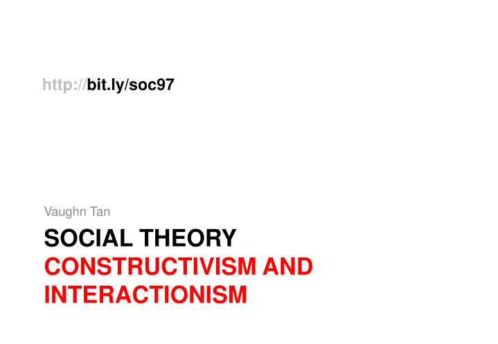 social theory constructivism and interactionism n.
