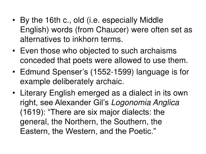 By the 16th c., old (i.e. especially Middle English) words (from Chaucer) were often set as alternatives to inkhorn terms.