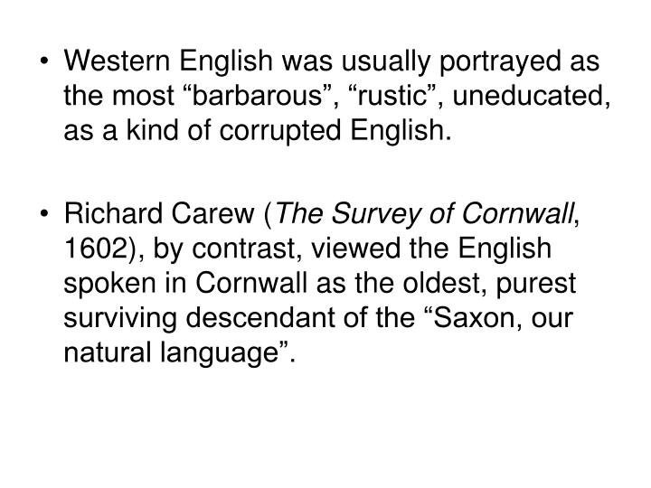 "Western English was usually portrayed as the most ""barbarous"", ""rustic"", uneducated, as a kind of corrupted English."