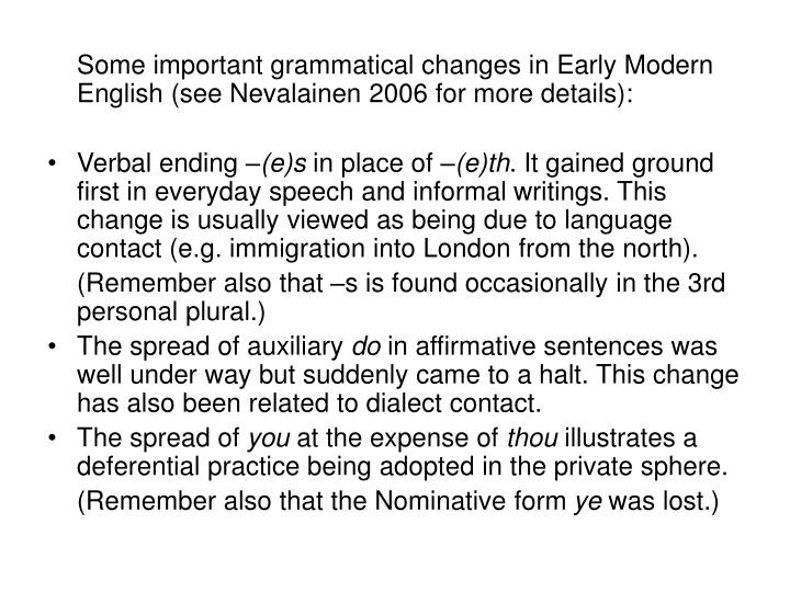 Some important grammatical changes in Early Modern English (see Nevalainen 2006 for more details):