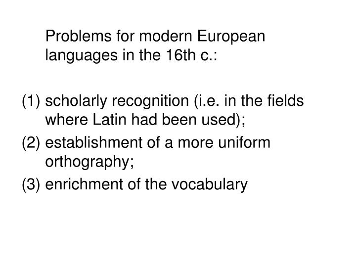 Problems for modern European languages in the 16th c.: