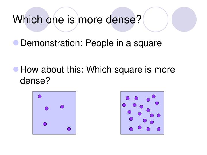 Which one is more dense?