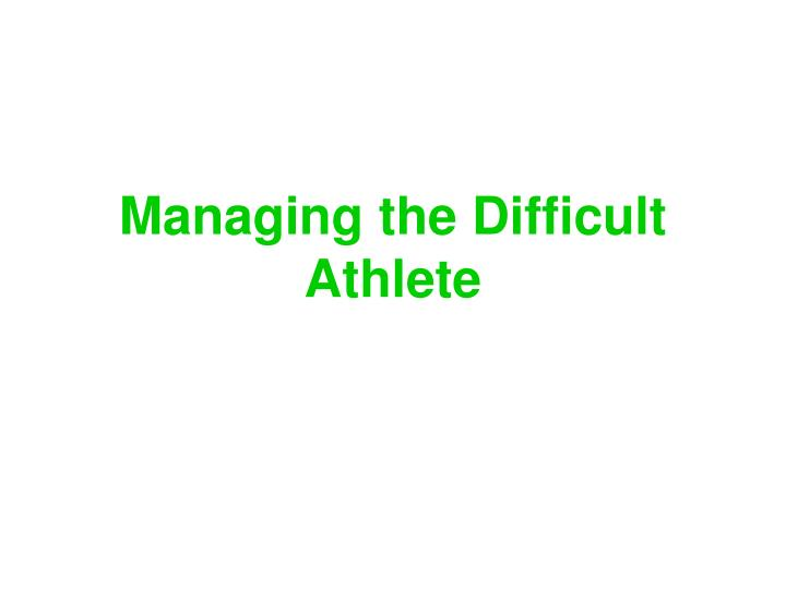 managing the difficult athlete n.