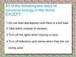 all of the following are ways to conserve energy in the home except