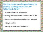 life insurance can be purchased to provide coverage for all of the following except