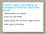 sherbet yogurt and pudding are examples of foods from which food group
