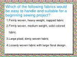 which of the following fabrics would be easy to handle and suitable for a beginning sewing project