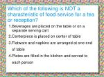 which of the following is not a characteristic of food service for a tea or reception