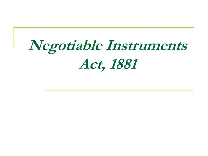 negotiable instruments act Download nia negotiable instruments act - please read the description completely the complete negotiable instruments act 1881 free version presented in a readable and searchable format.