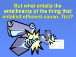 but what entails the entailments of the thing that entailed efficient cause t s